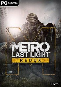 Metro: Last Light - Redux [Update 5] (2014) PC | RePack от xatab